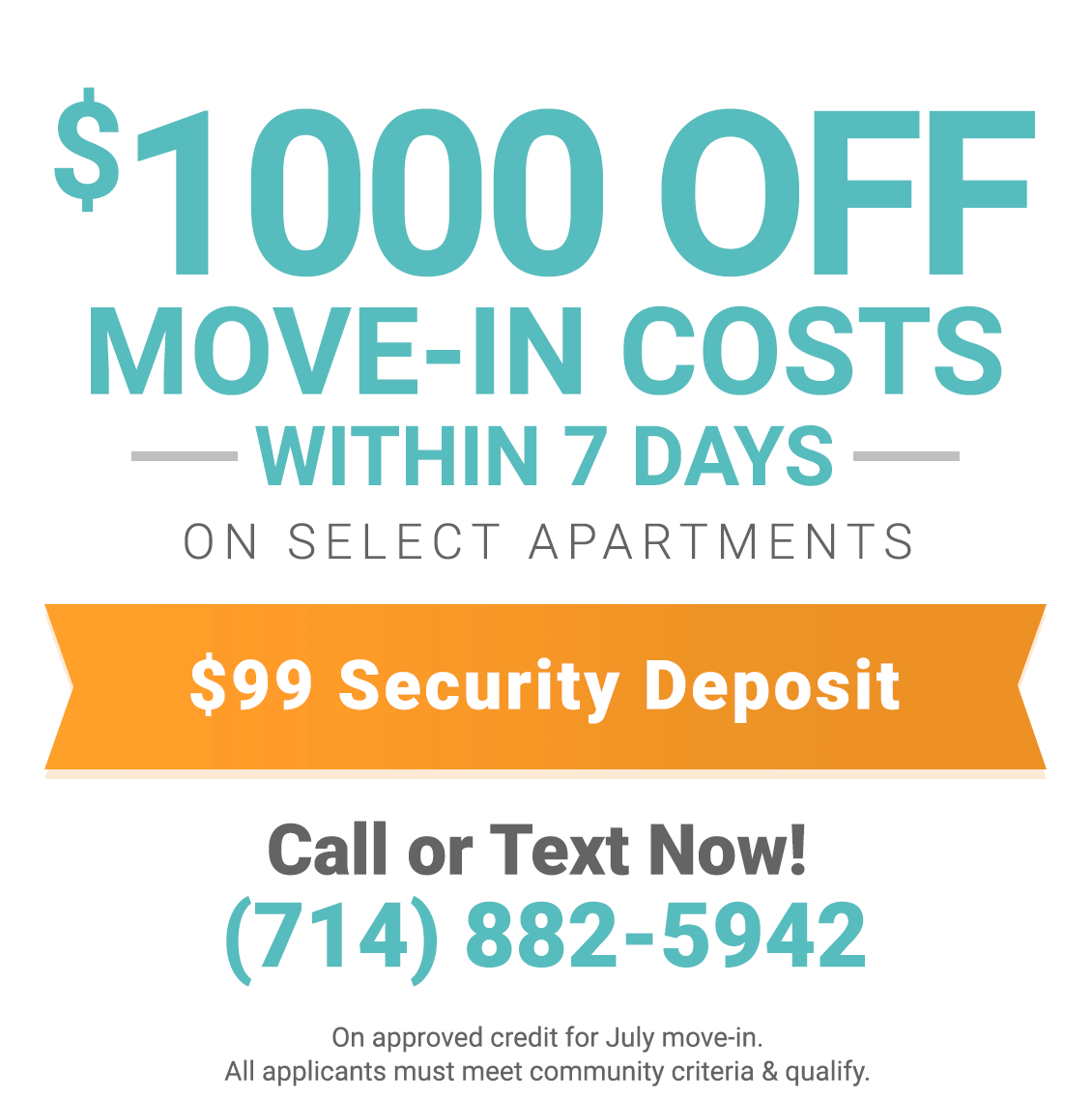 $1,000 Off move-in costs in July within 7 days on select units and on approved credit. Contact us for details.
